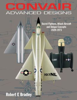 Convair Advanced Designs II: Street Fighters, Attack Aircraft, and Unique Concepts 1929-1973