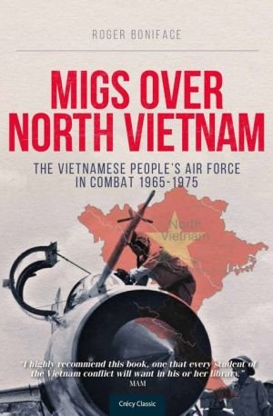 MiGs Over North Vietnam: The Vietnamese People's Air Force in Combat 1965-1975