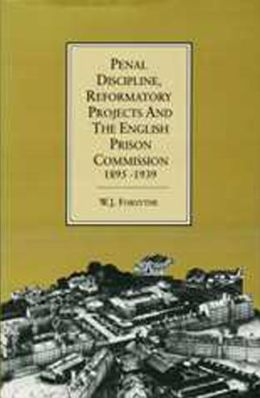 Penal Discipline, Reformatory Projects and the English Prison Commission, 1895-1939
