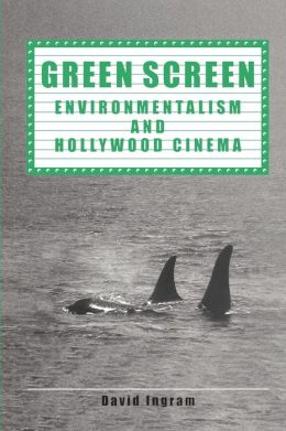 Green Screen: Environmentalism and Hollywood Cinema