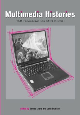 Multimedia Histories: From the Magic Lantern to the Internet
