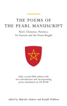 The Poems of the Pearl Manuscript: Pearl, Cleanness, Patience, Sir Gawain and the Green Knight