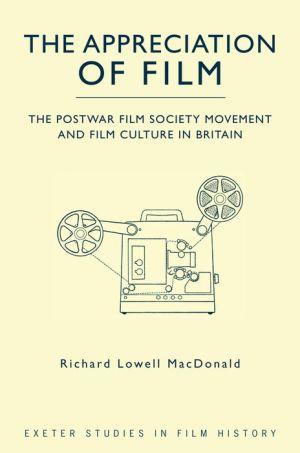The Appreciation of Film: The Postwar Film Society Movement and Film Culture in Britain