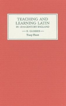 Teaching and Learning Latin in Thirteenth Century England, Volume Two: Glosses