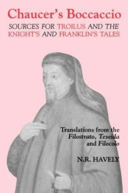 Chaucer's Boccaccio: Sources for Troilus and the Knight's and Franklin's Tales