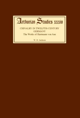 Chivalry in Twelfth Century Germany: The Works of Hartmann von Aue