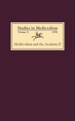 Studies in Medievalism X (1998): Medievalism and the Academy II: Cultural Studies