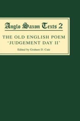 The Old English Poem `Judgement Day II': A critical edition with editions of Bede's De die iudiciiand the Hatton 113 Homily Be domes Dæge