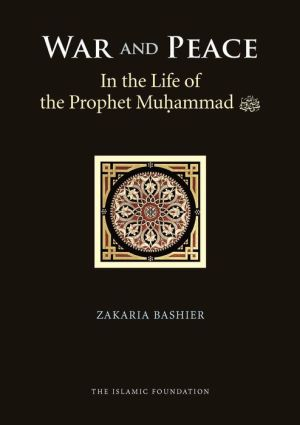 War and Peace in the Life of the Prophet Muhammad