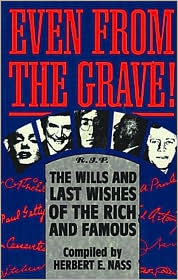 Even from the Grave!: The Wills and Last Wishes of the Rich and Famous