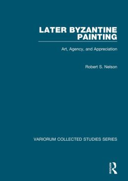Later Byzantine Painting: Art Agency and Appreciation