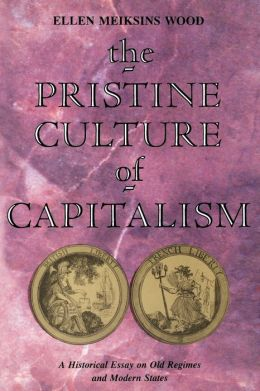 The Pristine Culture of Capitalism: A Historical Essay on Old Regimes and Modern States