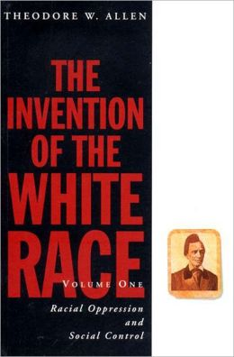 The Invention of the White Race: Racial Oppression and Social Control