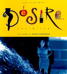 Desire Unlimited: The Cinema of Pedro Almodo?var
