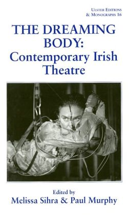 The Dreaming Body: Contemporary Irish Theatre