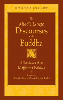 The Middle Length Discourses of the Buddha: A Translation of the Majjhima Nikaya (Teachings of the Buddha Series)