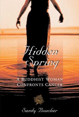 Hidden Spring: A Buddhist Woman Confronts Cancer
