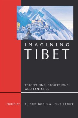 Imagining Tibet: Perceptions, Projections, and Fantasies