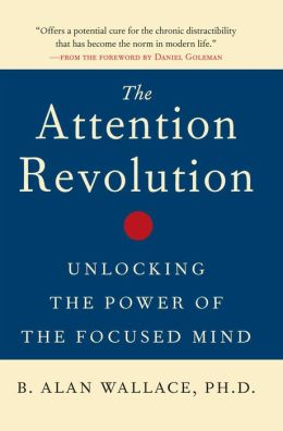 Attention Revolution: Unlocking the Power of the Focused Mind