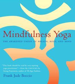 Mindfulness Yoga: The Awakened Union of Breath, Body and Mind