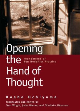 Opening the Hand of Thought: Foundations of Zen Buddhist Practice