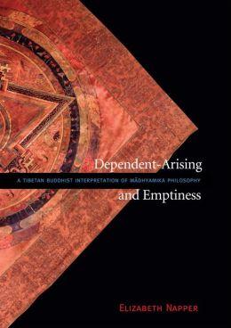 Dependent-Arising and Emptiness: A Tibetan Buddhist Interpretation of Madhyamika Philosophy