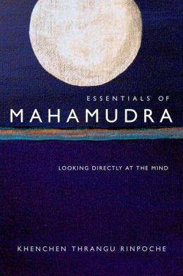Essentials of Mahamudra: Looking Directly at the Mind
