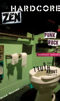 Hardcore Zen: Punk Rock, Monster Movies, and the Truth about Reality