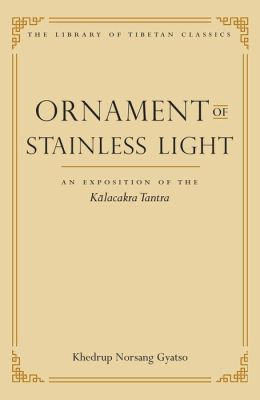 Ornament of Stainless Light: An Exposition of the Kalachakra Tantra