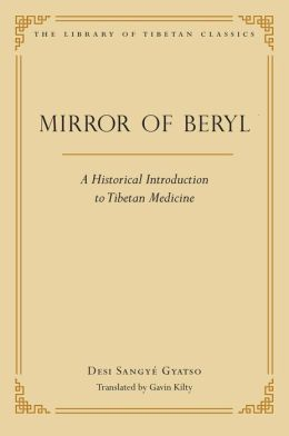 A Mirror of Beryl: A Historical Introduction to Tibetan Medicine