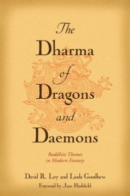 The Dharma of Dragons and Daemons: Buddhist Themes in Modern Fantasy David R. Loy, Linda Goodhew and Jane Hirshfield