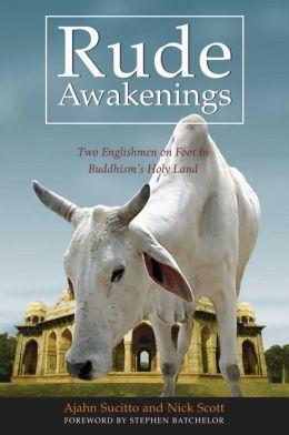 Rude Awakenings: Two Englishmen on Foot in Buddhism's Holy Land