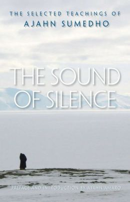 The Sound of Silence: The Selected Teachings of Ajahn Sumedho