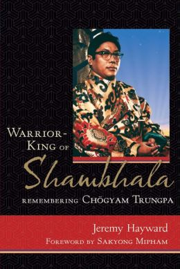Warrior-King of Shambhala: Remembering Chöyam Trungpa