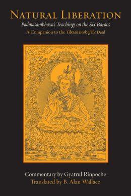 Natural Liberation: Padmasambhava's Teachings on the Six Bardos