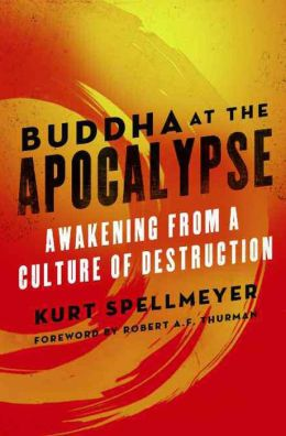 Buddha at the Apocalypse: Awakening from a Culture of Destruction