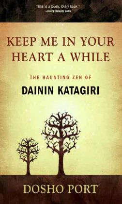 Keep Me in Your Heart a While: The Haunting Zen of Dainin Katagiri