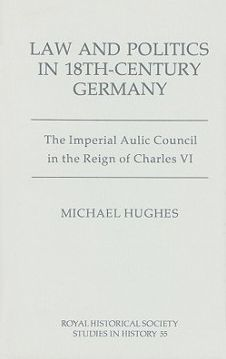 Law and Politics in Eighteenth-Century Germany: The Imperial Aulic Council in the Reign of Charles VI