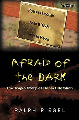 Afraid of the Dark: The Tragic Story of Robert Holohan