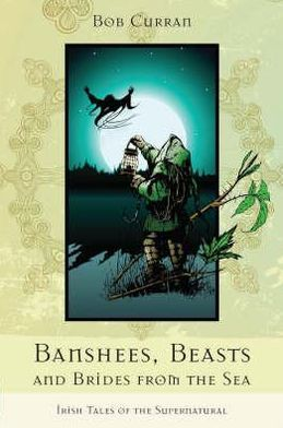 Banshees, Beasts and Brides from the Sea: Irish Tales of the Supernatural