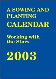 The Sowing and Planting Calendar: Working with the Stars 2003