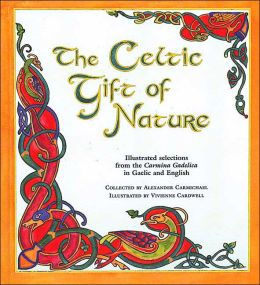 The Celtic Gift of Nature: Illustrated Selections from the Carmina Gadelica in Gaelic and English
