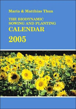 The Biodynamic Sowing and Planting Calendar 2005
