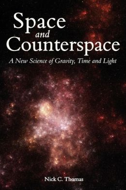 Space and Counterspace: A New Science of Gravity, Time and Light