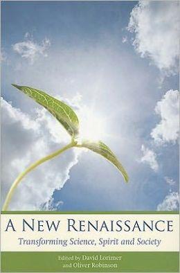 A New Renaissance: Transforming Science, Spirit, and Society