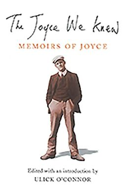 The Joyce We Knew: Memoirs of Joyce
