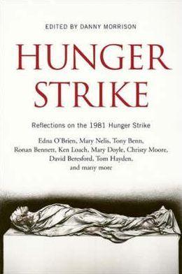Hunger Strike: Reflections on the 1981 Hunger Strike