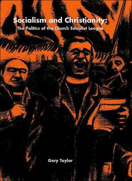 Socialism and Christianity: The Politics of the Church Socialist League