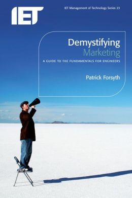 Demystifying Marketing: A Guide to the Fundamentals for Engineers