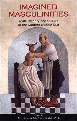 Imagined Masculinities: Male Identity and Culture Inthe Modern Middle East